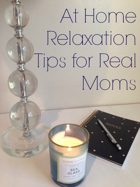 10 At Home Relaxation Tips for Real Moms